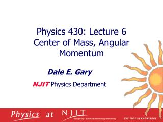 Physics 430: Lecture 6  Center of Mass, Angular Momentum