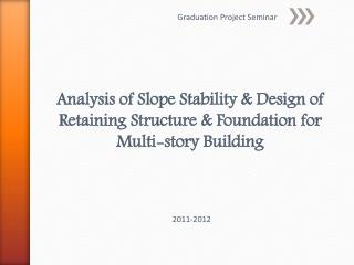 Analysis of Slope Stability & Design of Retaining Structure & Foundation for Multi-story Building