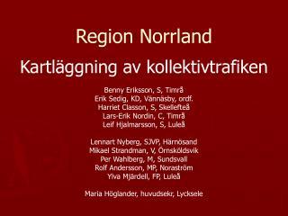 Region Norrland Kartläggning av kollektivtrafiken Benny Eriksson, S, Timrå