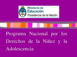 Programa Nacional por los  Derechos de la Niñez y la  Adolescencia