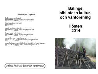 Föreningens styrelse Tor Bergman, ordforande Tel .35 52 96 ;  e-post :  torbergman@tele2.se