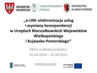 Okres realizacji projektu:  01.04.2014 – 31.08.2015