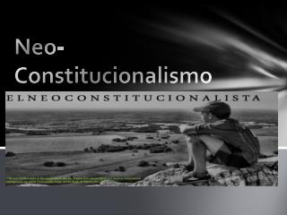 Neo- Constitucionalismo