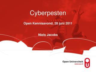 Cyberpesten Open Kennisavond, 28 juni 2011 Niels Jacobs
