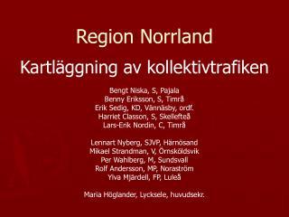 Region Norrland Kartläggning av kollektivtrafiken Bengt Niska, S, Pajala Benny Eriksson, S, Timrå