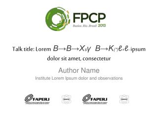 Talk title: Lorem B→B→X s γ   B→K (*) ℓ + ℓ -  ipsum dolor sit amet, consectetur