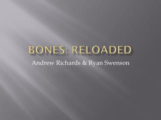 Bones: Reloaded