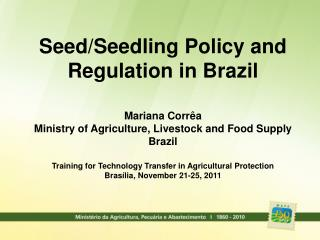 Seed/Seedling Policy and Regulation in Brazil Mariana Corrêa
