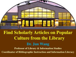 Find Scholarly Articles on Popular Culture from the Library Dr. Jun Wang