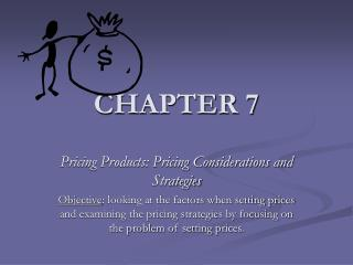 Pricing Products: Pricing Considerations and Strategies Objective: looking at the factors when setting prices and examin