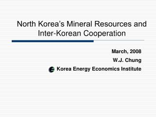 March, 2008 W.J. Chung Korea Energy Economics Institute