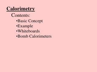 Calorimetry C ontents: Basic Concept Example Whiteboards Bomb Calorimeters