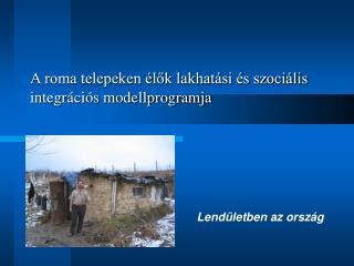 A roma telepeken élők lakhatási és szociális integrációs modellprogramja