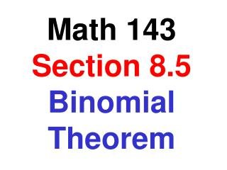 Math 143   Section 8.5 Binomial Theorem