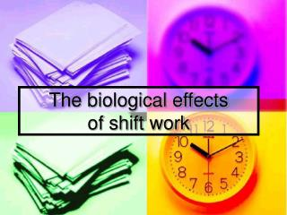 The biological effects  of shift work