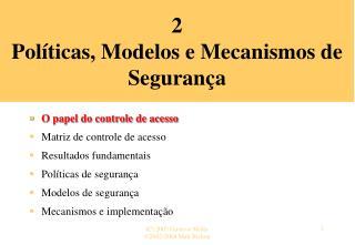 2 Pol�ticas, Modelos e Mecanismos de  Seguran�a
