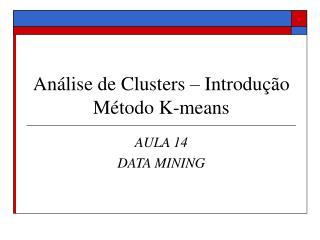 Análise de Clusters – Introdução  Método K-means