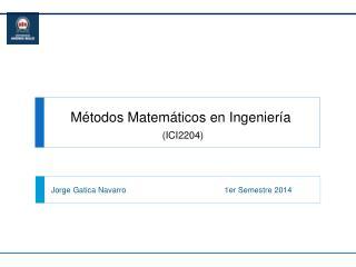 Métodos Matemáticos en Ingenier ía (ICI2204)