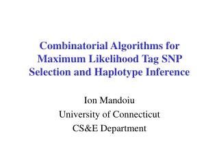 Combinatorial Algorithms for Maximum Likelihood Tag SNP Selection and Haplotype Inference