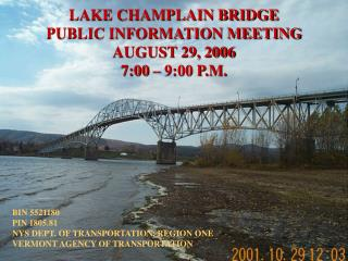 LAKE CHAMPLAIN BRIDGE PUBLIC INFORMATION MEETING AUGUST 29, 2006 7:00 – 9:00 P.M.