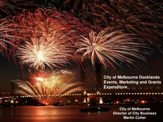 City of Melbourne Docklands Events, Marketing and Grants Expenditure. City of Melbourne