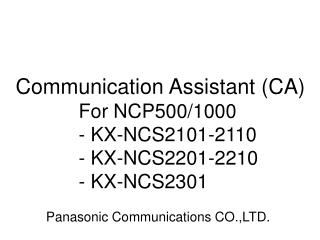 Communication Assistant  (CA) 	For NCP500/1000 	- KX-NCS2101-2110 	- KX-NCS2201-2210
