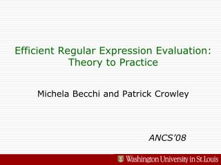Efficient Regular Expression Evaluation:  Theory to Practice Michela Becchi and Patrick Crowley