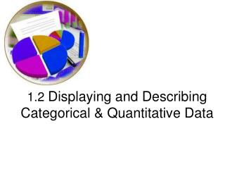 1.2  Displaying and Describing Categorical & Quantitative Data