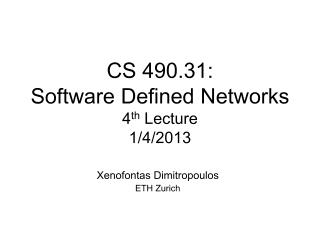 CS 490.31:  Software Defined Networks 4 th  Lecture 1/4/2013