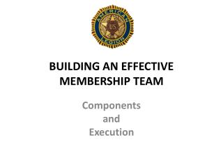 BUILDING AN EFFECTIVE   MEMBERSHIP TEAM