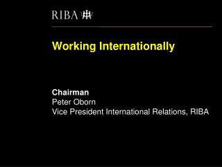 Working Internationally 'Winning work, doing work, getting paid and staying safe' Chairman