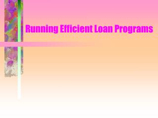 Running Efficient Loan Programs