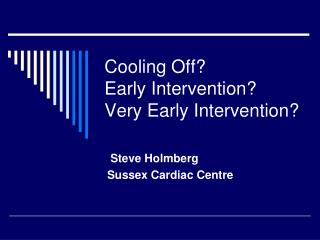 Cooling Off?  Early Intervention?  Very Early Intervention?