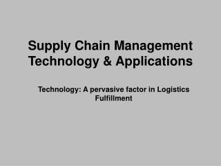 Supply Chain Management Technology & Applications