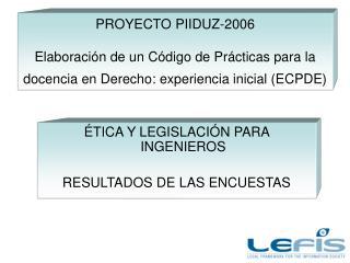 ÉTICA Y LEGISLACIÓN PARA INGENIEROS RESULTADOS DE LAS ENCUESTAS