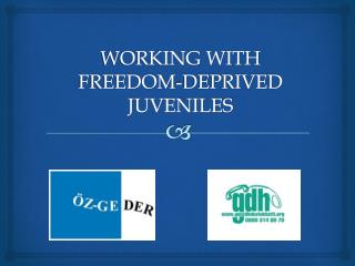 WORKING WITH FREEDOM-DEPRIVED JUVENILES