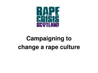 Campaigning to  change a rape culture