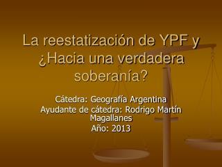 La reestatización de YPF y ¿Hacia una verdadera soberanía?
