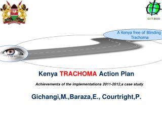 Kenya  TRACHOMA  Action Plan               Gichangi,M.,Baraza,E., Courtright,P.