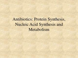 Antibiotics: Protein Synthesis, Nucleic Acid Synthesis and Metabolism