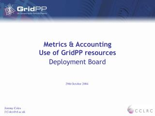 Metrics & Accounting Use of GridPP resources