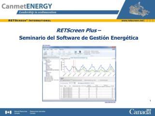 RETScreen  Plus  – Seminario del Software de Gestión Energética