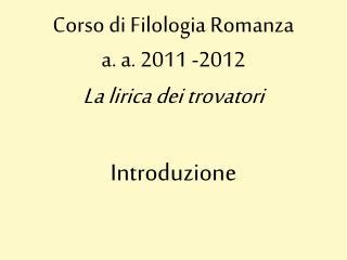 Corso di Filologia Romanza  a. a. 2011 -2012 La lirica dei trovatori