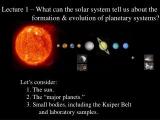 Lecture 1 – What can the solar system tell us about the