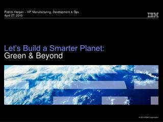 Let's Build a Smarter Planet: Green & Beyond