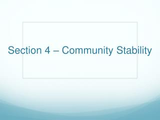 Section 4 – Community Stability