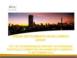 URBAN SETTLEMENTS DEVELOPMENT  GRANT  CITY OF JOHANNESBURG REPORT ON PROGRESS