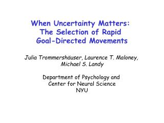 When Uncertainty Matters:  The Selection of Rapid  Goal-Directed Movements