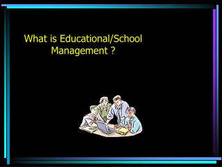 What is Educational/School Management ?