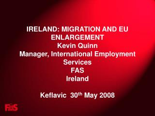 IRELAND: MIGRATION AND EU ENLARGEMENT Kevin Quinn